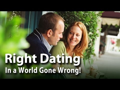 Right Dating in a World Gone Wrong!