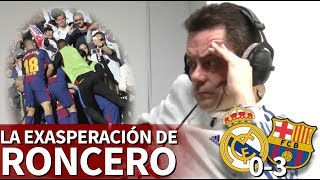 Video Real Madrid 0-3 Barcelona | La reacción de Roncero tras el descalabro: exasperación total MP3, 3GP, MP4, WEBM, AVI, FLV Februari 2018