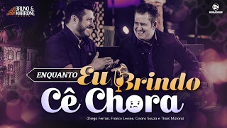 Bruno & Marrone - Enquanto Eu Brindo Cê Chora