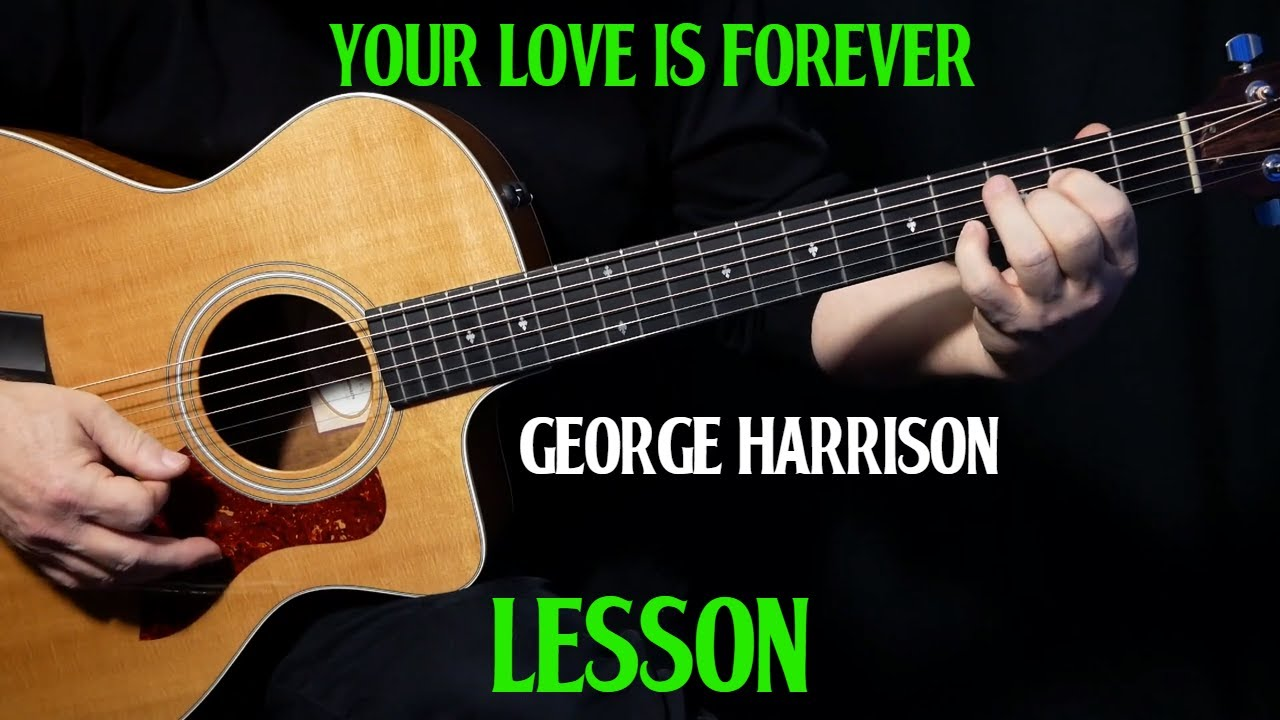 "how to play ""Your Love Is Forever"" on guitar by George Harrison 