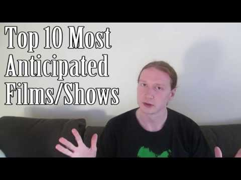 Top 10 Most Anticipated Films/Shows