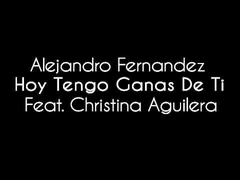 Hoy Tengo Ganas De Ti – Alejandro Fernández Ft Cristina Aguilera