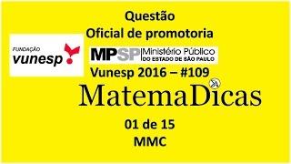 Questão 01 de 15 - Matemática Raciocínio lógico - MMC - MPSP 2016 - Vunesp - #109