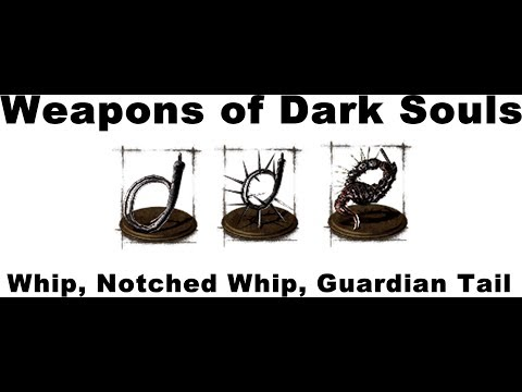 notched - Stats Needed: Whip - 7 Str, 14 Dex Notched Whip - 8 Str, 16 Dex Guardian Tail - 15 Str, 10 Dex How to Get: Whip - Corpse in upper Blighttown Notched Whip - K...
