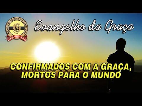 CONFIRMADOS COM A GRAÇA, MORTOS PARA O MUNDO