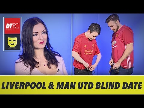 BLIND DATE - LIVERPOOL AND MAN UNITED EDITION - EPISODE 2