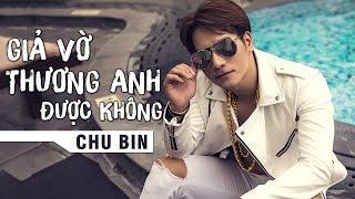 Download Lagu Giả Vờ Thương Anh Được Không - Chu Bin Mp3