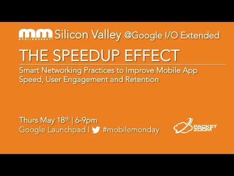 MobileMonday SV - May 18th -  The Speedup Effect with PacketZoom