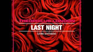theophilus london - last night (LVRS ANTHEM)
