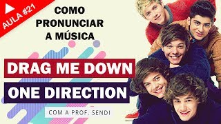Drag Me Down - One Direction (Aula #21)