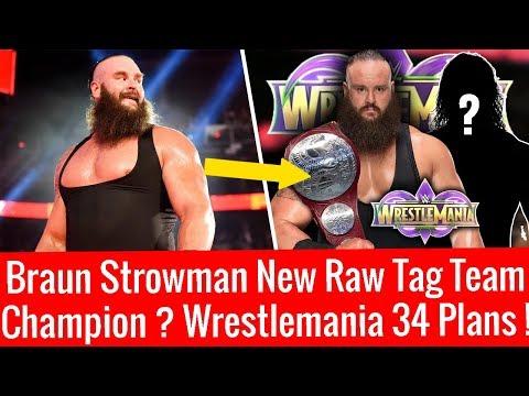 Braun Strowman New Raw Tag Team Champion ? Huge Shocking? Wrestlemania 34 Plans For Braun Strowman !