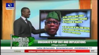 Nigeria 2015 Looks At Obasanjo's Exit From PDP And Its Implications Pt 1