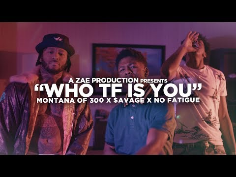 Montana Of 300 x $avage x No Fatigue – Who TF Is You