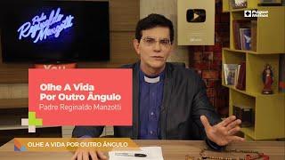 Padre Reginaldo Manzotti – Olhe A Vida Por Outro Ângulo