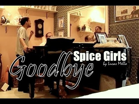 Goodbye - SPICE GIRLS - by Lucas Mello & Delfim Moreira