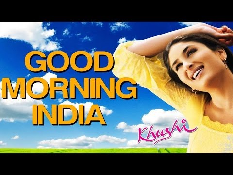 Godmorning - Watch this video to see and enjoy the song Good Morning India from the movie Khushi. Credits of the Song are as follows Singer(s): Sonu Nigam Music Director:...