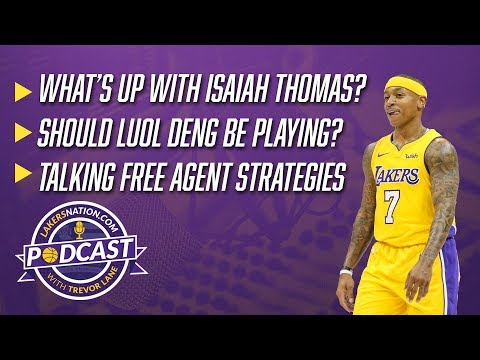 Video: Lakers Podcast: What's Up With Isaiah Thomas? Should Luol Deng Be Playing? Free Agent Strategies