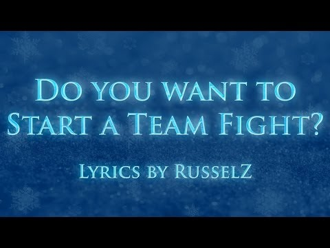 Do You Want to Start a Team Fight? (Parody of 'Do You Want to Build a Snowman?')