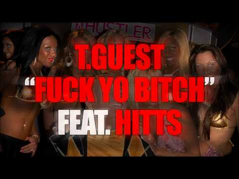 T.Guest - Fuck Yo Bitch Feat. Hitts