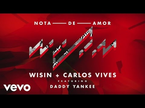 Wisin, Carlos Vives - Nota de Amor ft. Daddy Yankee
