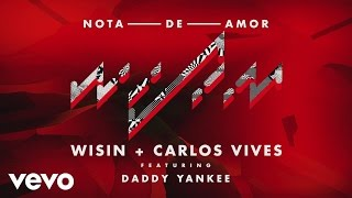 Wisin Carlos Vives  Nota de Amor ft. Daddy Yankee