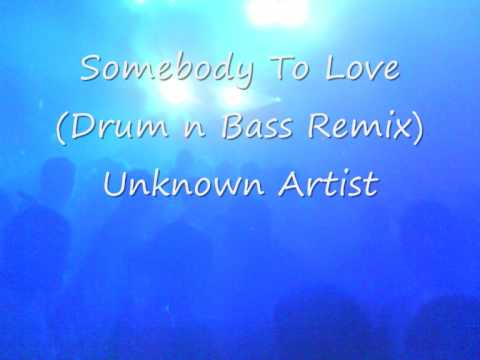 Somebody To Love (Drum n Bass Remix) Unknown Artist