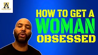 Video How To Get A Woman Obsessed With You MP3, 3GP, MP4, WEBM, AVI, FLV Desember 2018