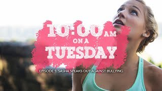 10:00am on a Tuesday // Episode 5: Sasha Speaks out against Bullying by Sasha DiGiulian
