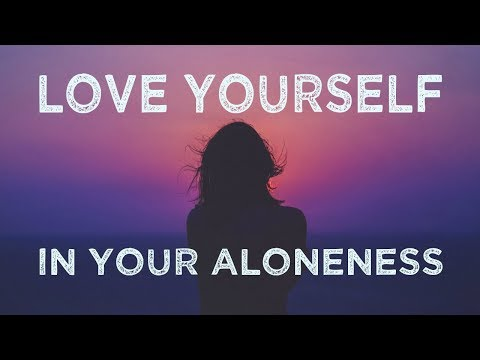 Nada Video: Love Yourself in Your Aloneness