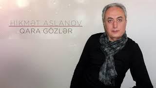 Hikmet Aslanov - Qara Gozler. YENİ VERSİYA (2018)