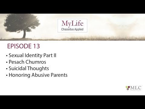 Ep. 13:  Honoring Abusive Parents, Suicidal Thoughts, Pesach, Sexual Identity