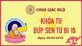 Khóa tu Búp Sen Từ Bi Kỳ 15 - Chùa Giác Ngộ 09-06-2018