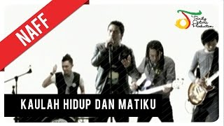 Video NaFF - Kaulah Hidup dan Matiku | Official Video Clip MP3, 3GP, MP4, WEBM, AVI, FLV Desember 2018