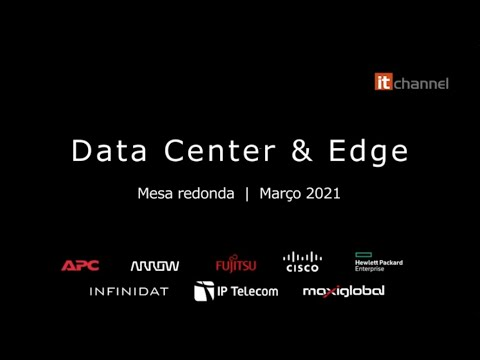 Data Center & Edge | Round Table | Março 2021