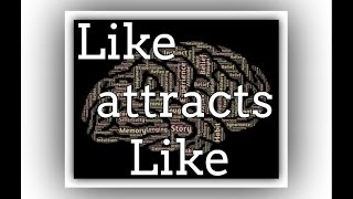 "How ""Like"" Attracts ""Like"" In The Universe! ( Law of Attraction)"