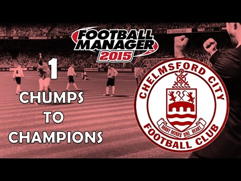 Chumps To Champions Ep. 1 | Chelmsford City Introduction | Football Manager 2015