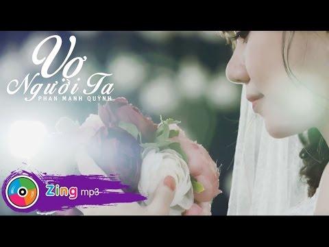 MV Ca Nhạc - Vợ Người Ta - Phan Mạnh Quỳnh