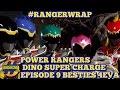 Episode 9: Besties 4eva! | Power Rangers Dino Super Charge | The Ranger Wrap Up
