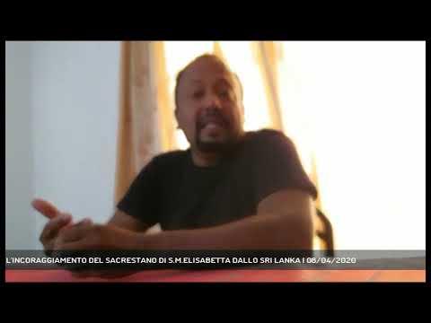 L'INCORAGGIAMENTO DEL SACRESTANO DI S.M.ELISABETTA DALLO SRI LANKA | 08/04/2020
