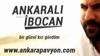 Ankaralı İbocan   Bir Güzel Kız Gördüm