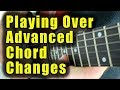 The First Steps to Playing Over Advanced Chord Changes