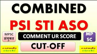 CUT OFF  COMMENT UR SCORE  MPSC COMBINED STI PSI ASO.
