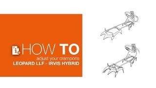 How to adjust your crampons LEOPARD LLF and IRVIS HYBRID by Petzl Sport
