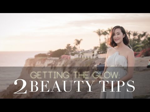Get The Glow: 2 Beauty Tips