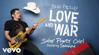 "Get ""Solar Power Girl"" (Featuring Timbaland) on Brad Paisley's new album, LOVE AND WAR, available now: smarturl.it/bploveandwar?IQid=YThttp://vevo.ly/DhXW38"