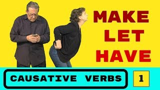 English Causative Verbs  MAKE LET HAVE and more. Part One.