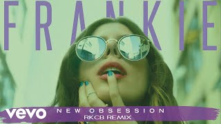 FRANKIE - New Obsession (RKCB Remix)[Audio]