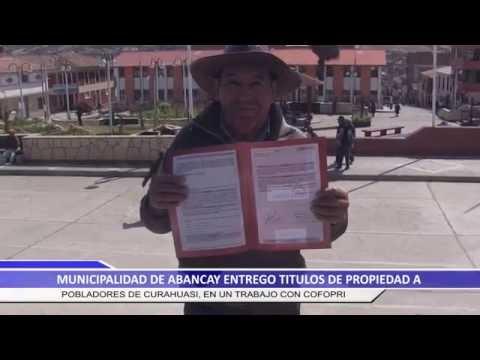 MUNICIPALIDAD DE ABANCAY ENTREGO TITULOS DE PROPIEDAD A POBLADORES DE CURAHUASI