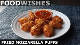 Fried Mozzarella Puffs - Food Wishes by Food Wishes