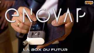 ENOVAP : La box du futur est arrivée sur terre !